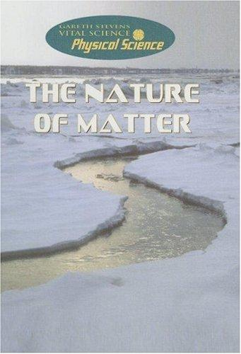 The Nature of Matter (Gareth Stevens Vital Science: Physical Science) by Anna Claybourne