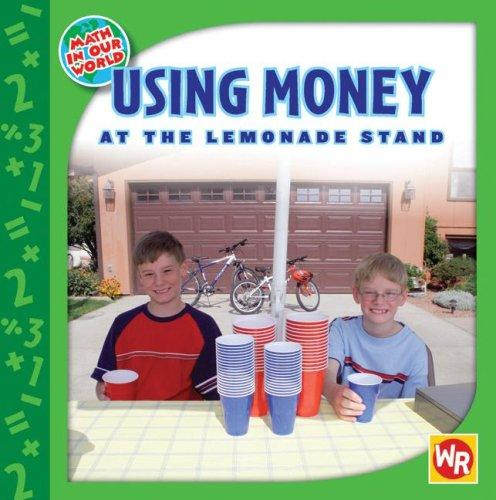 Using Money at the Lemonade Stand (Math in Our World) by Amy Rauen