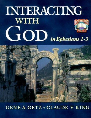 Interacting with God in Ephesians 1-3 (Interacting with God) by Gene A. Getz