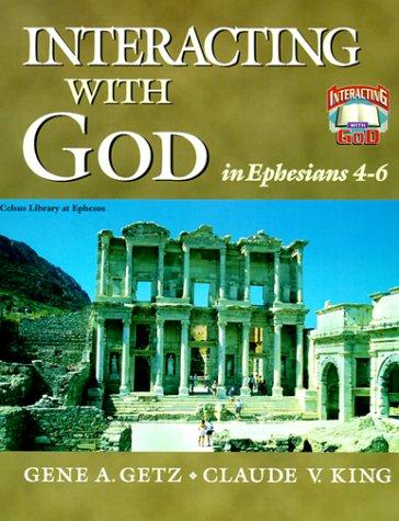 Interacting with God in Ephesians 4-6 (Interacting with God) by Gene A. Getz