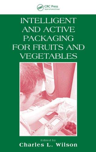 Intelligent and Active Packaging for Fruits and Vegetables by Ph.D., Charles L. Wilson