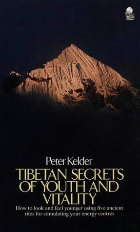Tibetan Secrets of Youth and Vitality by Peter Kelder