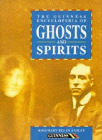 The Guinness Encyclopedia of Ghosts and Spirits by Rosemary Guiley