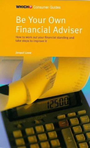 "Be Your Own Financial Adviser (""Which?"" Consumer Guides) by Jonquil Lowe"