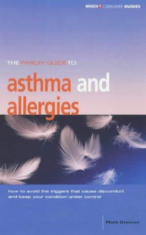 "The ""Which?"" Guide to Asthma and Allergies (""Which?"" Guides) by Mark Greener"
