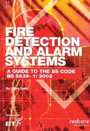 Fire Detection and Alarm Systems. A Guide to the BS 5839-1 by Colin Todd