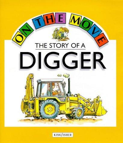 The Story of a Digger (On the Move) by Angela Royston