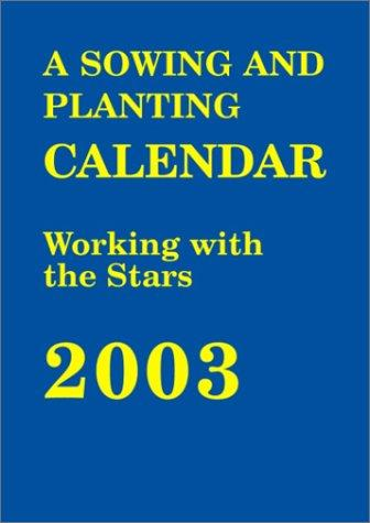 The Sowing and Planting Calendar 2003 by
