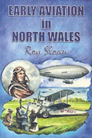 Early Aviation in North Wales by Roy Sloan