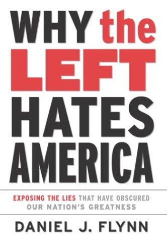 Image 0 of Why the Left Hates America: Exposing the Lies That Have Obscured Our Nation's Gr