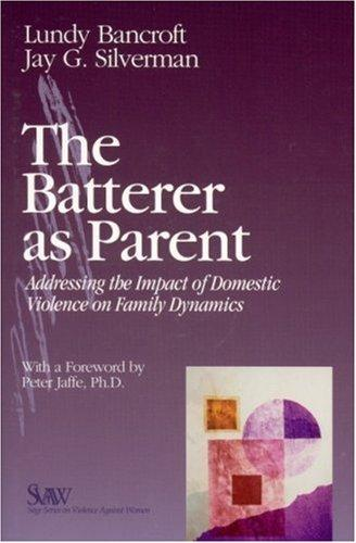 Image 0 of The Batterer as Parent: Addressing the Impact of Domestic Violence on Family Dyn