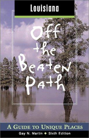 Louisiana off the Beaten Path, 6th by Gay N. Martin
