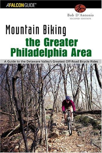 Mountain Biking the Greater Philadelphia Area, 2nd by Bob D'Antonio