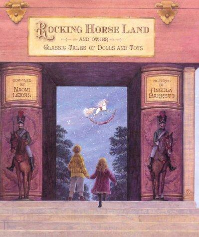 Rocking horse land and other classic tales of dolls and toys by compiled by Naomi Lewis ; pictures by Angela Barrett.