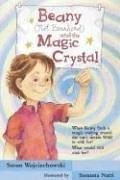 Beany (Not Beanhead) and the Magic Crystal (Beany) by Susan Wojciechowski