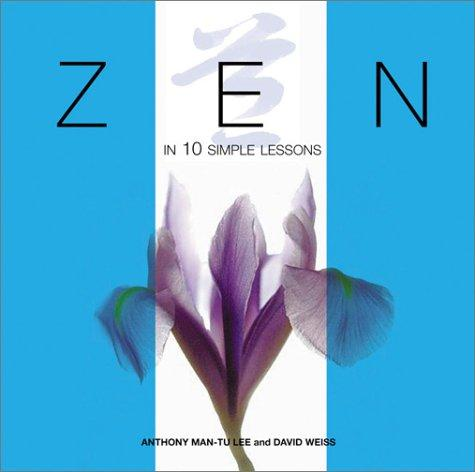Zen in 10 simple lessons by Anthony Man-Tu Lee