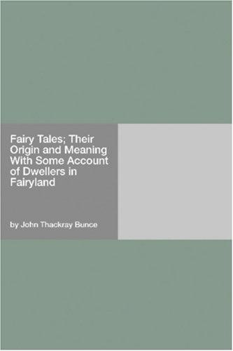 Fairy Tales: Their Origin and Meaning: With Some Account of Dwellers in Fairyland by John Thackray Bunce