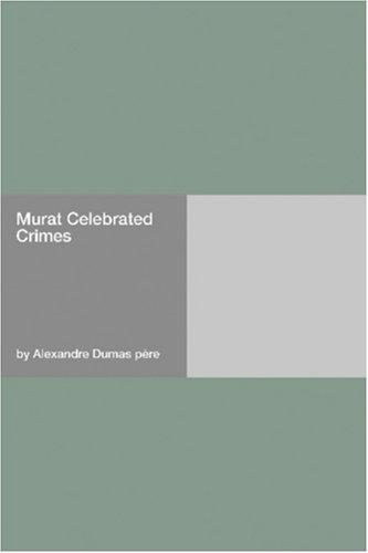 Murat Celebrated Crimes by Alexandre Dumas