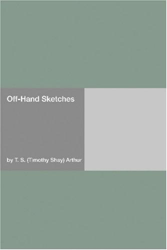 Off-Hand Sketches by Timothy Shay Arthur