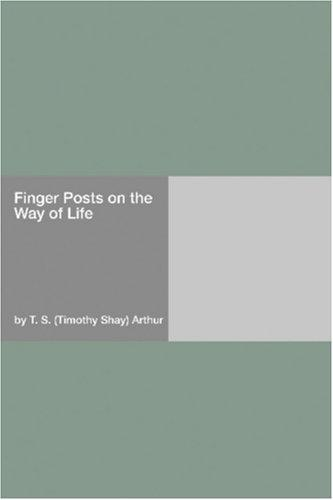 Finger Posts on the Way of Life by Timothy Shay Arthur