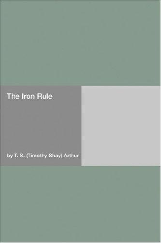 The Iron Rule by Timothy Shay Arthur