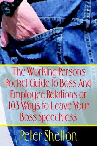 The Working Persons Pocket Guide to Boss And Employee Relations or by Peter Shelton
