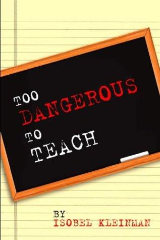 Too Dangerous To Teach by Isobel Kleinman