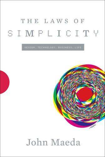 The Laws of Simplicity (Simplicity: Design, Technology, Business, Life) by John Maeda