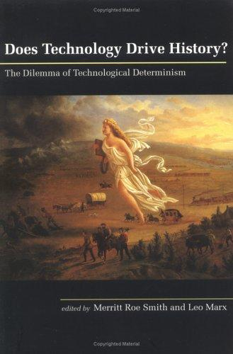 Does Technology Drive History? The Dilemma of Technological Determinism by
