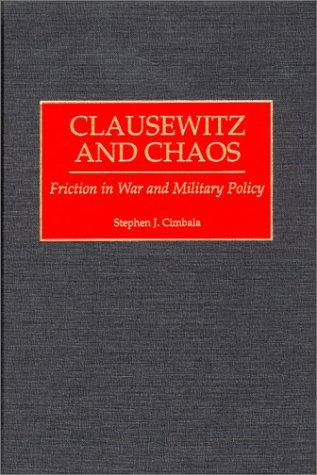 Clausewitz and Chaos by Stephen J. Cimbala