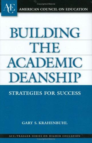Building the Academic Deanship by Gary S. Krahenbuhl