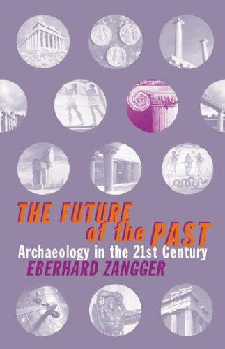 The future of the past by Eberhard Zangger