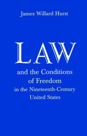 Law and the Conditions of Freedom in the Nineteenth-Century United States