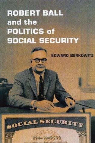 Robert Ball and the Politics of Social Security