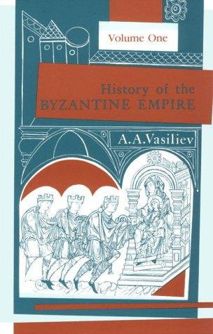 History of the Byzantine Empire by Alexander Alexandrovich Vasiliev
