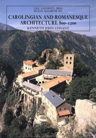 Carolingian and Romanesque Architecture, 800-1200 by Kenneth J. Conant