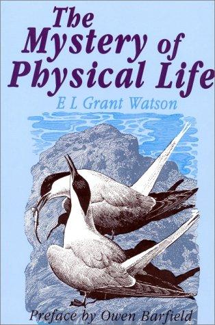 The mystery of physical life by Elliot L. Grant Watson