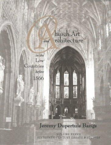Church art and architecture in the Low Countries before 1566 by Jeremy Dupertuis Bangs