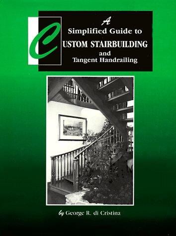 A simplified guide to custom stairbuilding and tangent handrailing by George R. Di Cristina