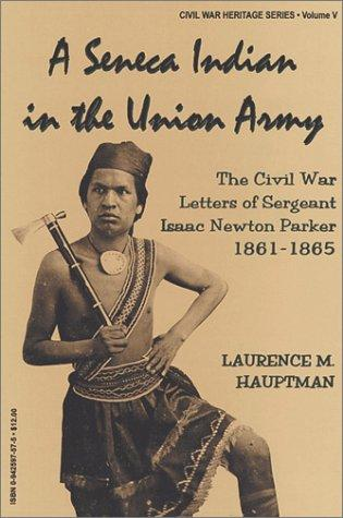 A Seneca Indian in the Union Army by Isaac Newton Parker