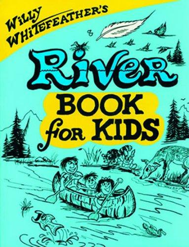 Willy Whitefeather's River Book for Kids (Willy Whitefeather's) by Willy Whitefeather