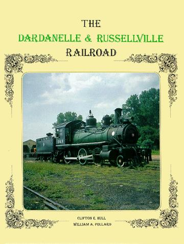 The Dardanelle & Russellville Railroad by Clifton E. Hull