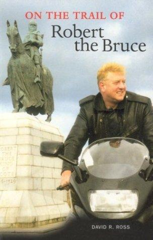 On the trail of Robert the Bruce by David R. Ross