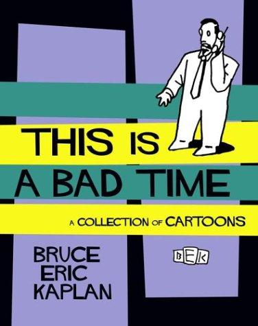 This Is A Bad Time by Bruce Eric Kaplan