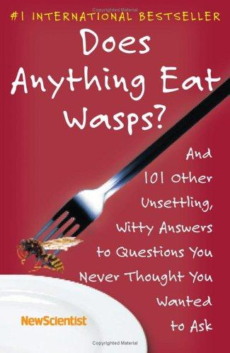 Does Anything Eat Wasps?: And 101 Other Unsettling, Witty Answers To Questions Y