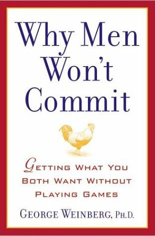 Why Men Won't Commit by George, Ph.D. Weinberg