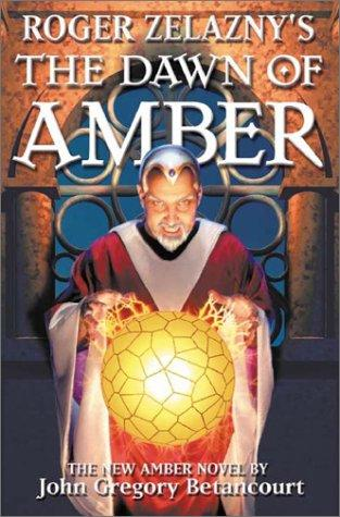 Roger Zelazny's The Dawn of Amber Book 1 by John Gregory Betancourt