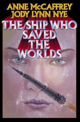 The Ship Who Saved the Worlds (Mccaffrey, Anne) by Anne McCaffrey, Jody Lynn Nye