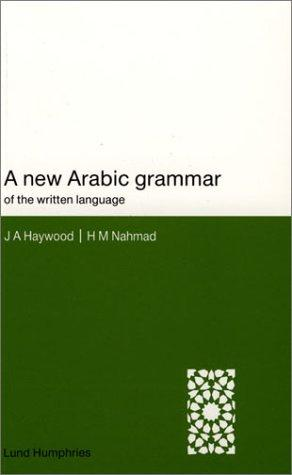 A new Arabic grammar of the written language by John A. Haywood