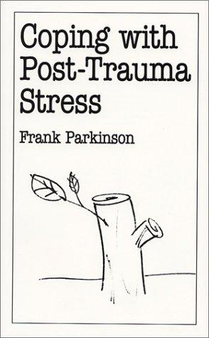 Coping with Post-Trauma Stress by Frank Parkinson